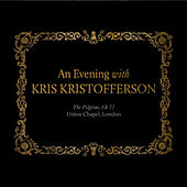 An Evening with Kris Kristofferson: The Pilgrim; Ch 77 Union Chapel, London by Kris Kristofferson
