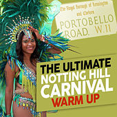The Ultimate Notting Hill Carnival Warm Up von Various Artists