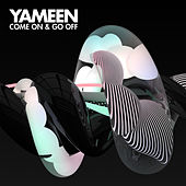 Come On & Go Off by Yameen
