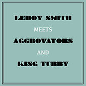 Leroy Smart Meets Aggrovators & King Tubby by Various Artists