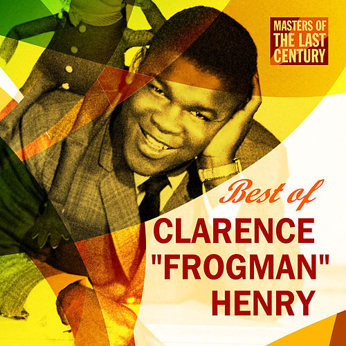 Masters Of The Last Century: Best of Clarence 'Frogman' Henry by Clarence 'Frogman' Henry