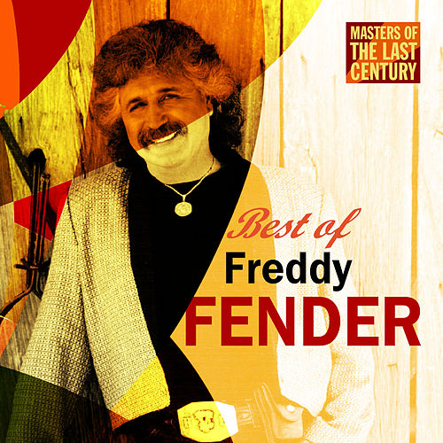 Masters Of The Last Century: Best of Freddy Fender by Freddy Fender