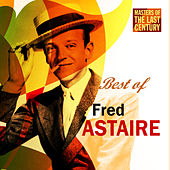 Masters Of The Last Century: Best of Fred Astaire by Fred Astaire