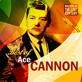 Masters Of The Last Century: Best of Ace Cannon de Ace Cannon