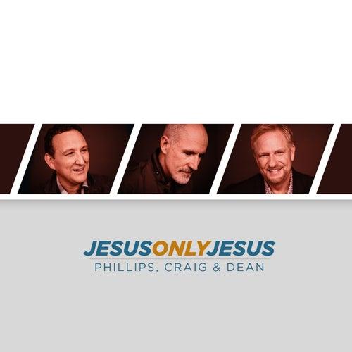 Jesus, Only Jesus by Phillips, Craig & Dean