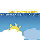 Light Up The Sky - 6 Essential Christian Pop Songs by Various Artists