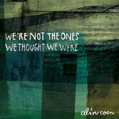 We're Not the Ones We Thought We Were by Alin Coen Band