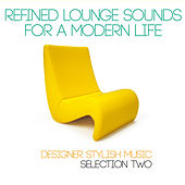 Refined Lounge Sounds for a Modern Life: Selection Two (Designer Stylish Music) von Various Artists