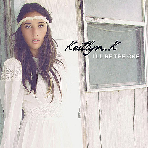 I'll Be the One by Kaitlyn K
