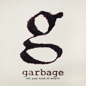 Not Your Kind Of People von Garbage