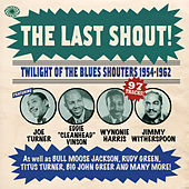 The Last Shout! Twilight of the Blues Shouters 1954-1962 by Various Artists