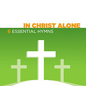 In Christ Alone – 6 Essential Hymns by Various Artists
