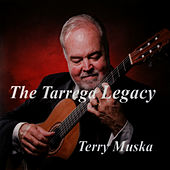 The Tarrega Legacy (Music of the Father of the Classical Guitar) by Terry Muska