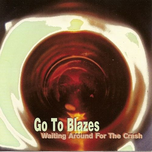 Waiting Around For The Crash  (deluxe version) by Go To Blazes