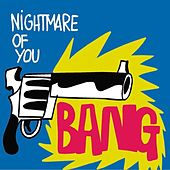 Bang by Nightmare Of You