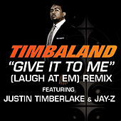 Give It To Me (Laugh At Em) Remix by Timbaland