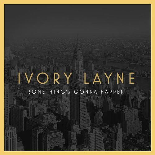 Something's Gonna Happen by Ivory Layne