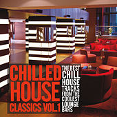 Chilled House Classics, Vol. 1 (The Best Chill House Tracks from the Coolest Lounge Bars) von Various Artists