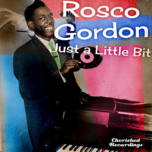Just a Little Bit by Rosco Gordon
