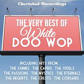 The Very Best of White Doo Wop by Various Artists