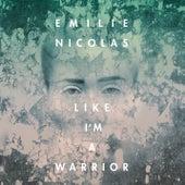 Like I'm a Warrior by Emilie Nicolas