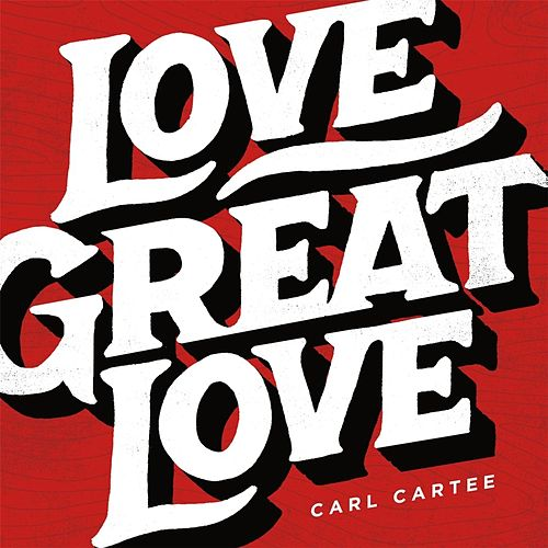 Love Great Love by Carl Cartee