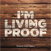 I'm Living Proof by Travis Cottrell