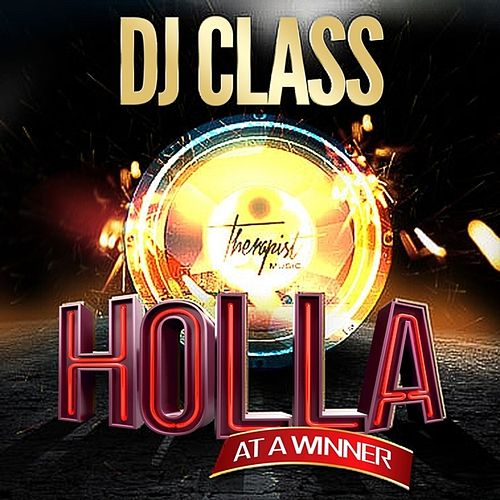 Holla At A Winner - Single by DJ Class