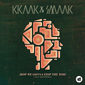How We Gonna Stop The Time by Kraak & Smaak
