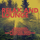 Relax And Lounge: Forgiveness, By Moonlight, Meditation Winds, Early Morning Centering, Night Meditation by Various Artists