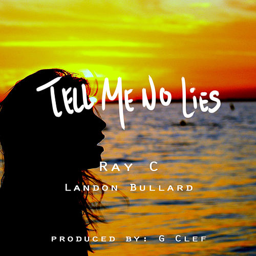 Tell Me No Lies (Shame On Me) [feat. Landon Bullard] - Single by Ray C.