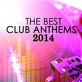 The Best Club Anthems 2014 by Various Artists