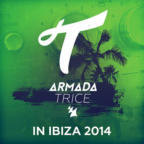 Armada Trice in Ibiza 2014 by Various Artists