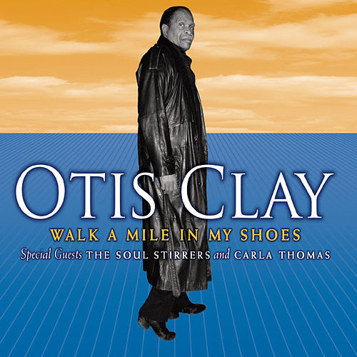 Walk a Mile in My Shoes by Otis Clay