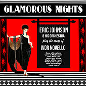 Glamorous Nights - Eric Johnson and His Orchestra Play the songs of Ivor Novello by Eric Johnson