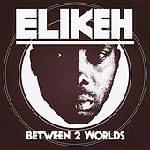 Between 2 Worlds by Elikeh