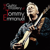 The Guitar Mastery of Tommy Emmanuel by Tommy Emmanuel