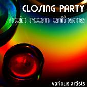 Closing Party Main Room Anthems by Various Artists
