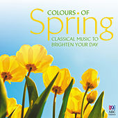 Colours of Spring: Classical Music to Brighten Your Day by Various Artists