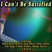 I Can't Be Satisfied by Various Artists