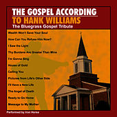 The Gospel According To Hank Williams: The Bluegrass Tribute Performed by Iron Horse by Pickin' On