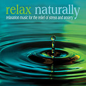 Relax Naturally: Relaxation Music for the Relief of Stress and Anxiety by The Relaxation Specialists