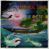 The Ancestral Swamp by Michael Hurley