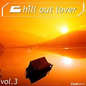 Chill Out Lover Vol. 3 by Various Artists