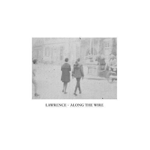 Along The Wire by Lawrence