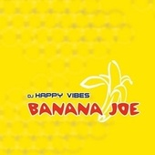 Banana Joe by Dj Happy Vibes