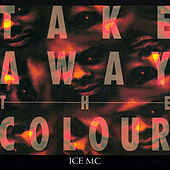 Take Away The Colour by Ice MC