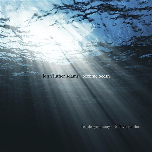 John Luther Adams: Become Ocean by Seattle Symphony Orchestra