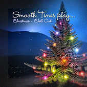 Smooth Times Play Christmas Chill Out by Smooth Times