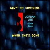 Ain't No Sunshine When She's Gone by Jordan Lee